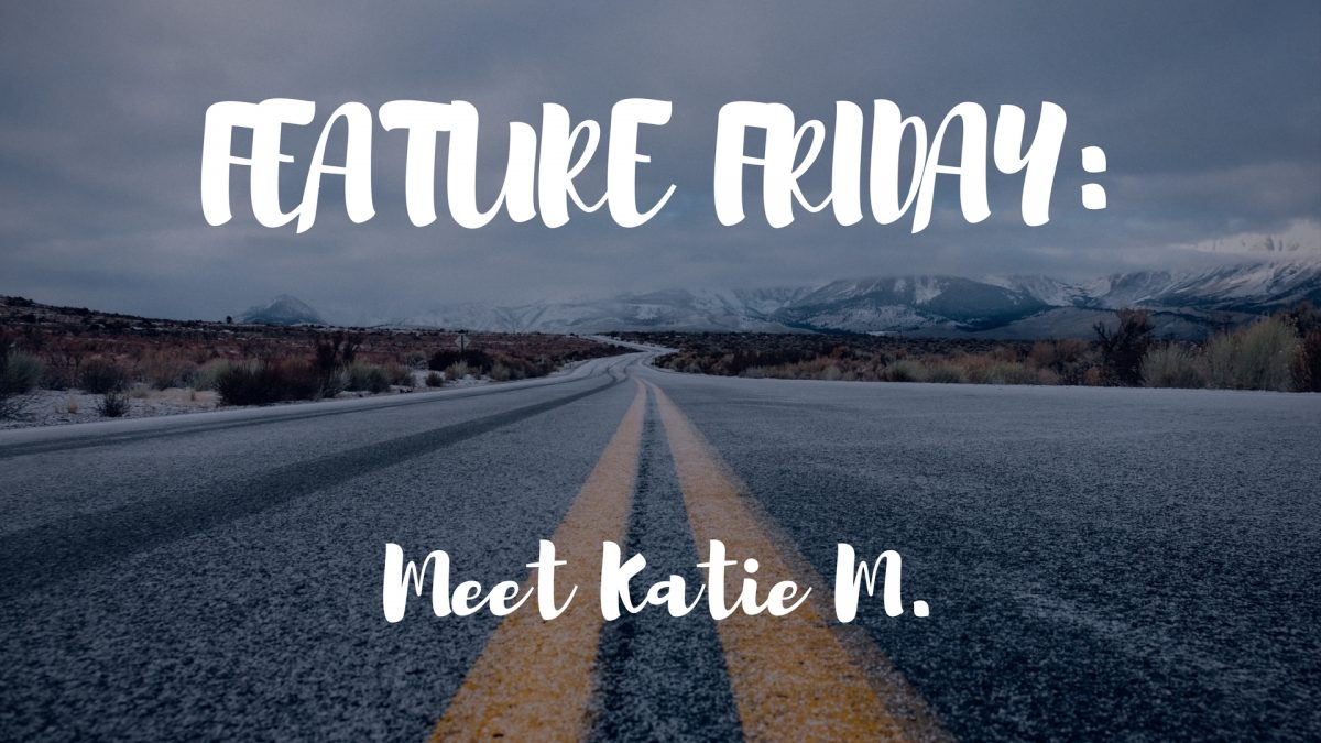 Feature Friday: Meet Katie M.