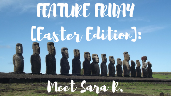 Feature Friday [Easter Edition]: Meet Sara R.