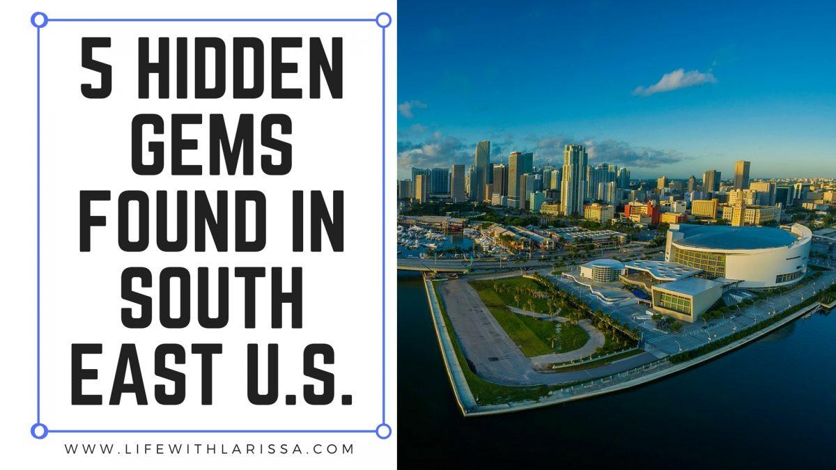 5 Hidden Gems Found in South East U.S.