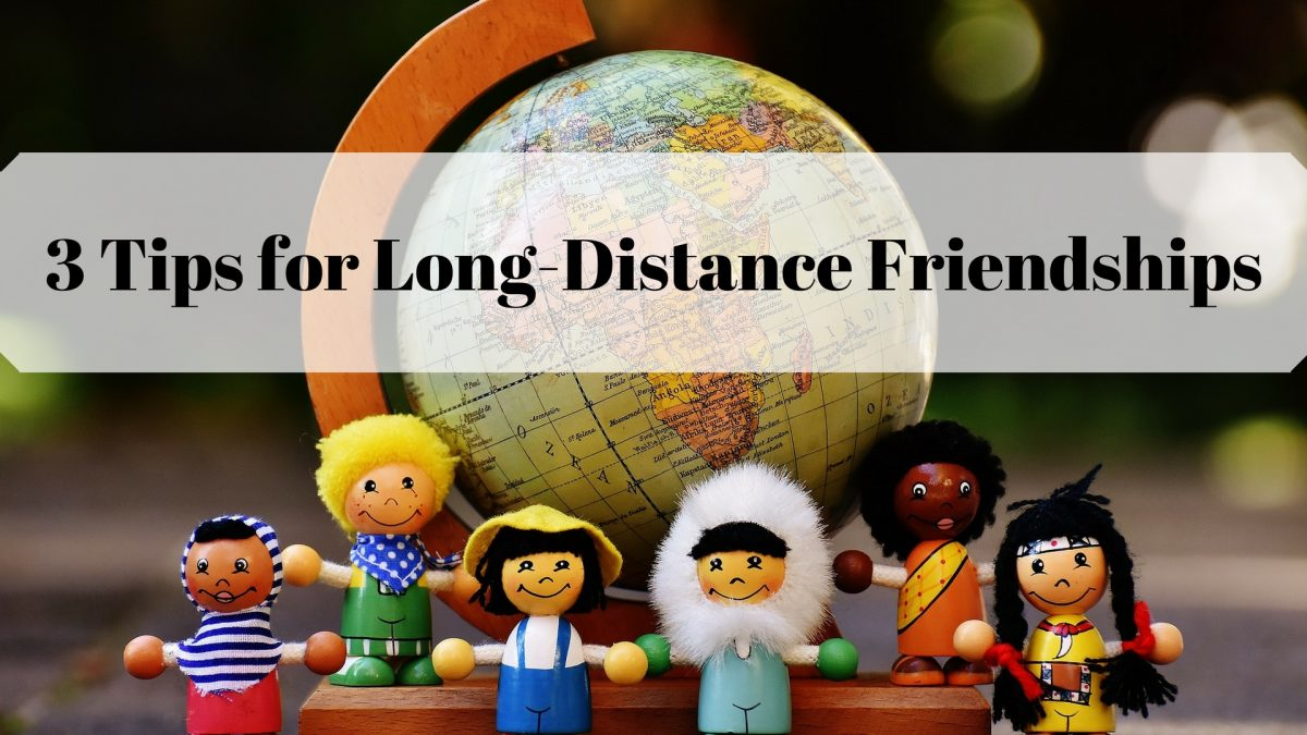 3 Tips for Long-Distance Friendships