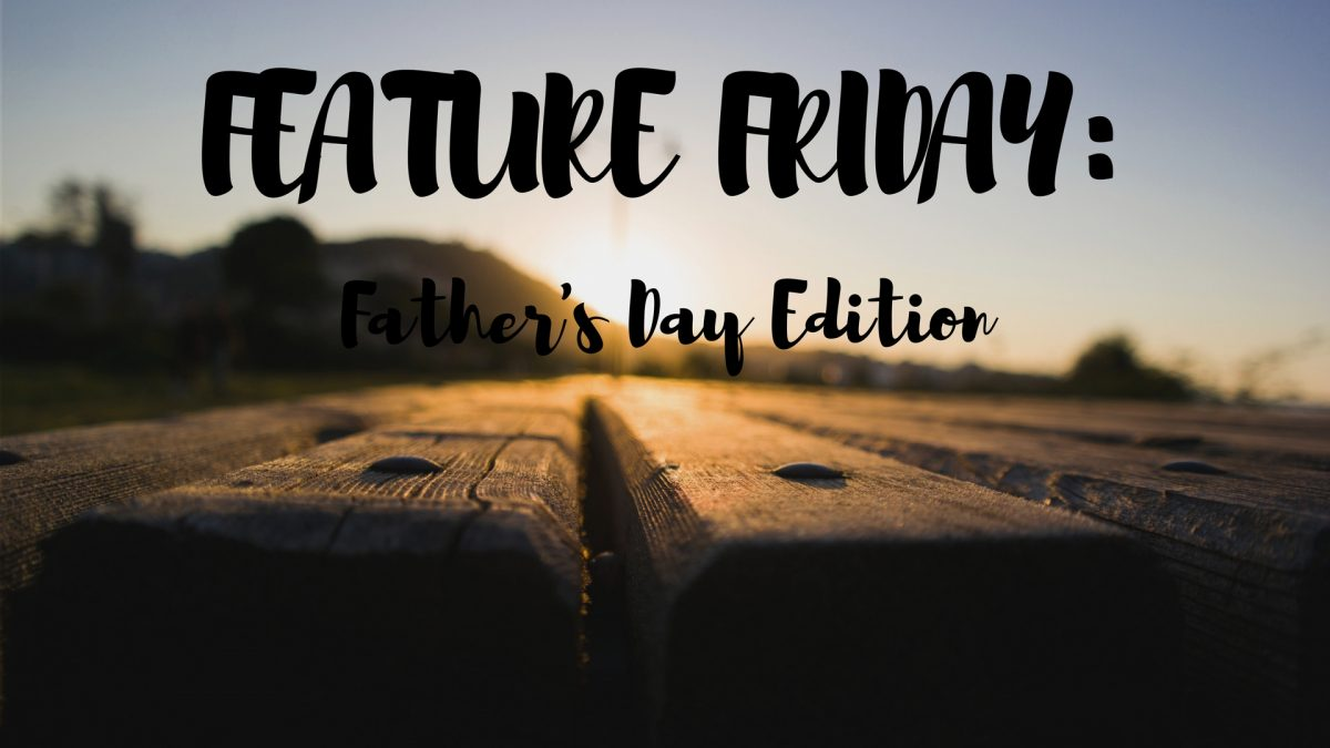 Feature Friday: Father's Day Edition