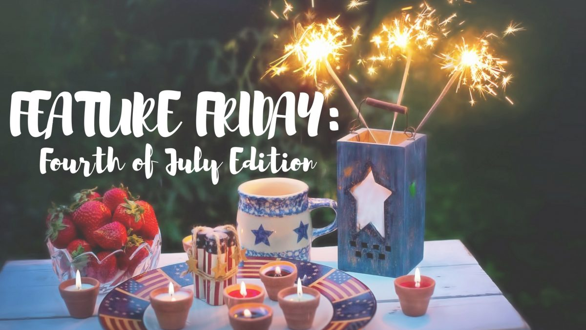 Feature Friday: Fourth of July Edition