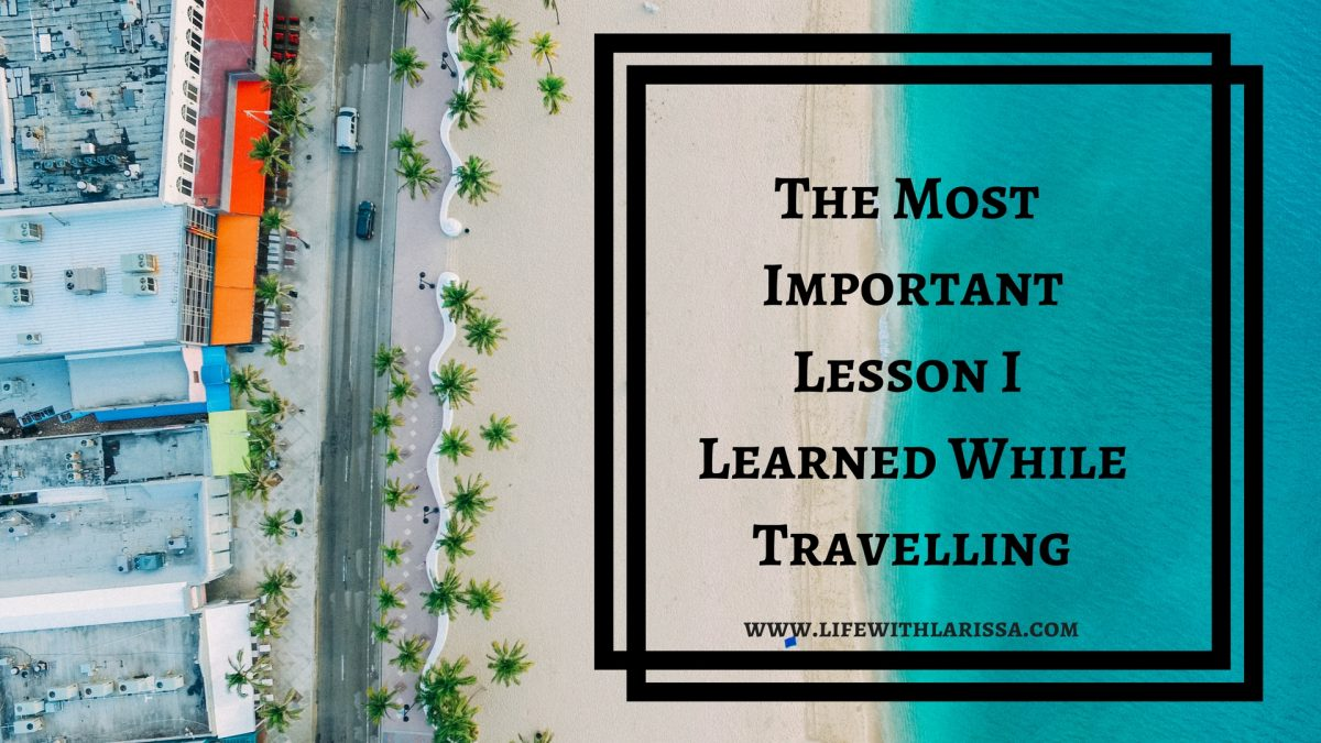 The Most Important Lesson I Learned While Travelling