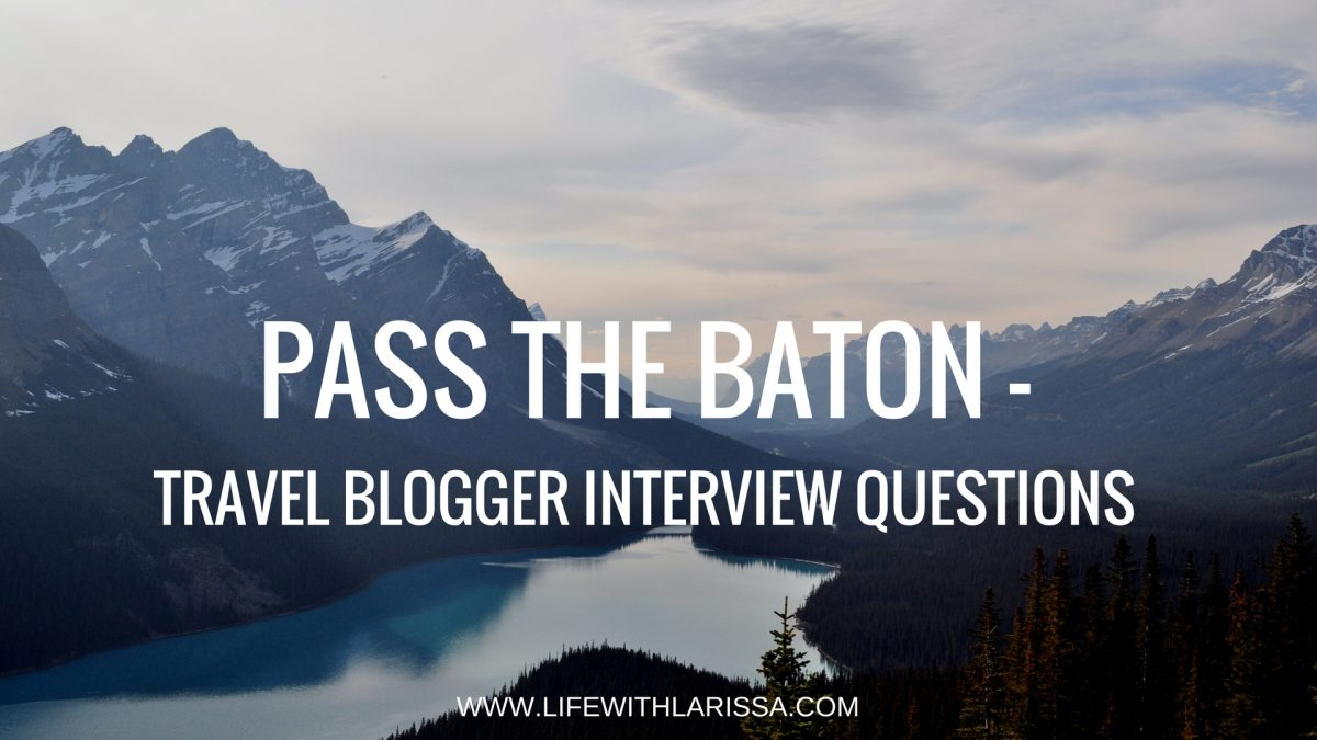 PASS THE BATON – Travel Blogger Interview Questions
