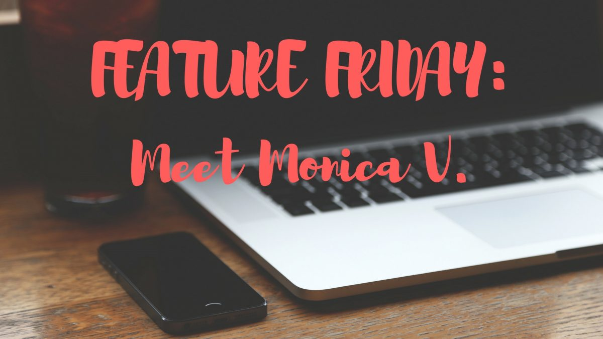 Feature Friday: Meet Monica V.