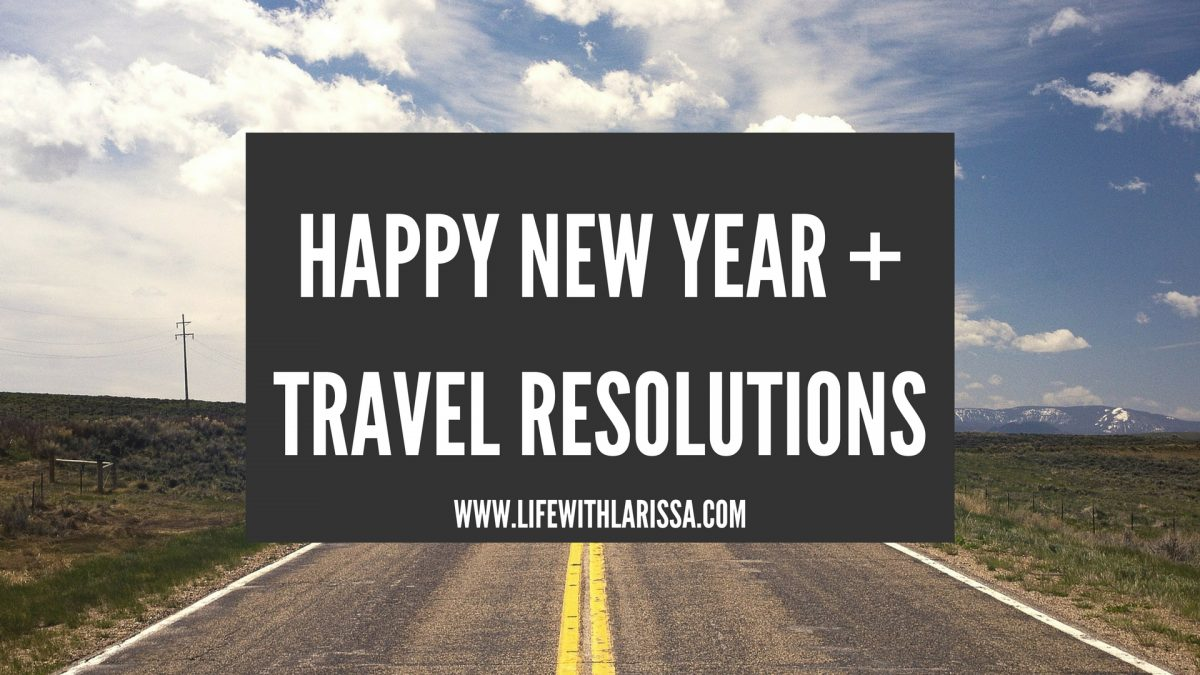 Happy New Year + Travel Resolutions