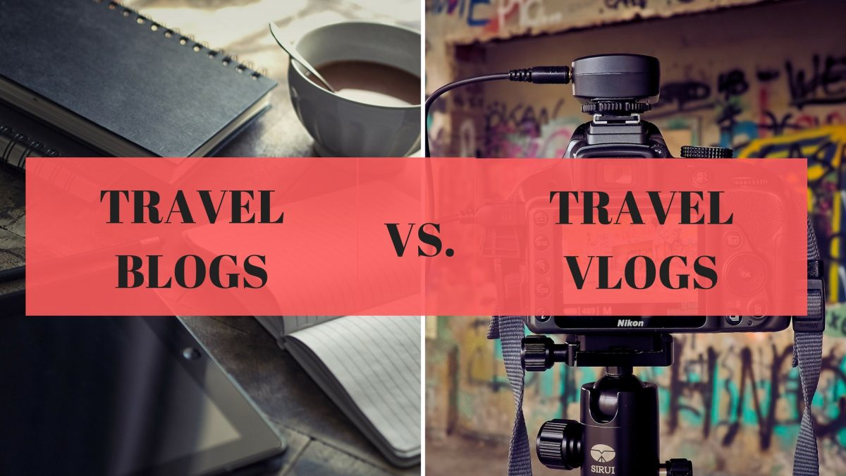 Travel Blogs vs. Travel Vlogs