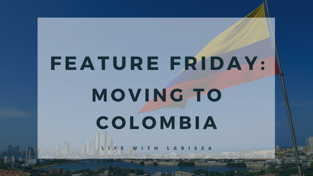 Feature Friday: Moving to Colombia